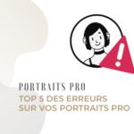 Top 5 des erreurs sur vos portraits pro